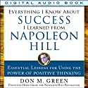 Everything I Know About Success I Learned from Napoleon Hill: Essential Lessons for Using the Power of Positive Thinking (       UNABRIDGED) by Don M. Green Narrated by Fred Filbrich