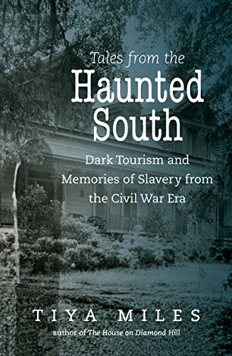 Tales from the Haunted South: Dark Tourism and Memories of Slavery from the Civil War Era (The Steven and Janice Brose Lectures in the Civil War Era)