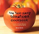 The Too Many Tomatoes Cookbook: Classic & Exotic Recipes from around the World