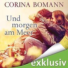 Und morgen am Meer Hörbuch von Corina Bomann Gesprochen von: Julia Stoepel