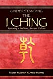 img - for Understanding the I Ching: Restoring a Brilliant, Ancient Culture book / textbook / text book