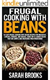 Frugal Cooking With Beans: 50 Incredibly Mouthwatering Easy Frugal Cooking With Beans Recipes For Breakfast, Lunches, Dinners, And Snacks, Using Dry & ... Slow Cooker Recipes) (English Edition)