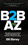 Bill Blaney B2B A to Z: Marketing Tools and Strategies That Generate Leads for Your Business-To-Business Company