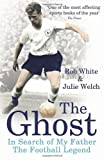 img - for The Ghost: In Search of My Father the Football Legend by White, Rob, Welch, Julie (2012) Paperback book / textbook / text book