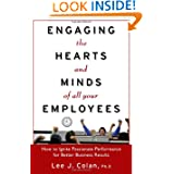 Engaging the Hearts and Minds of All Your Employees: How to Ignite Passionate Performance for Better Business...