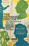 img - for The Independent Director: The Non-Executive Director's Guide to Effective Board Presence book / textbook / text book