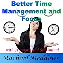 Better Time Management and Focus with Hypnosis and Subliminal  by Rachael Meddows Narrated by Rachael Meddows
