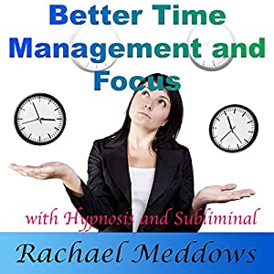 Better Time Management and Focus with Hypnosis and Subliminal | [Rachael Meddows]
