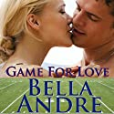 Game For Love: Bad Boys of Football 1 (       UNABRIDGED) by Bella Andre Narrated by Eva Christensen