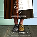 How to Create the Perfect Wife | Wendy Moore