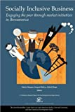 Socially Inclusive Business: Engaging the Poor through Market Initiatives (text only) by P.Márquez.E.Reficco.G.Berger