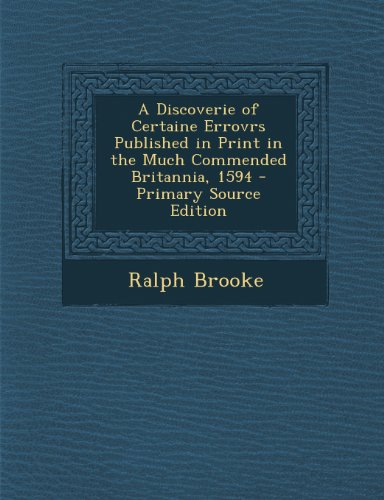 A Discoverie of Certaine Errovrs Published in Print in the Much Commended Britannia, 1594