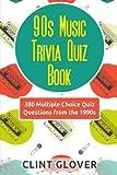 90s Music Trivia Quiz Book: 380 Multiple Choice Quiz Questions from the 1990s (Music Trivia Quiz Book - 1990s Music Trivia) (Volume 4)