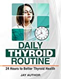 Daily Thyroid Routine: 24 Hours To Better Thyroid Health