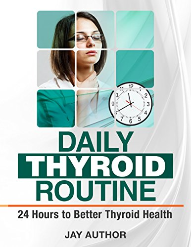 Daily Thyroid Routine: 24 Hours To Better Thyroid Health by Jay Author ebook deal