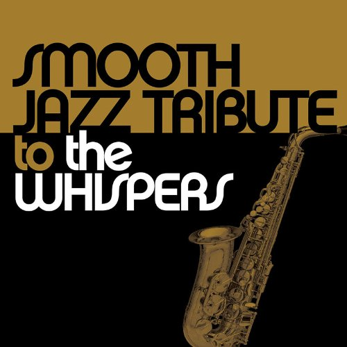 Smooth Jazz Tribute to the Whispers by Whispers Tribute and Smooth Jazz All Stars