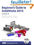 Beginner's Guide to Solidworks 2015:...