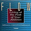 Flow: Living at the Peak of Your Abilities Audiobook by Mihaly Csikszentmihalyi Narrated by Mihaly Csikszentmihalyi
