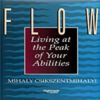 Flow: Living at the Peak of Your Abilities Hörbuch von Mihaly Csikszentmihalyi Gesprochen von: Mihaly Csikszentmihalyi