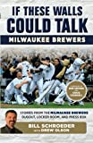 img - for If These Walls Could Talk: Milwaukee Brewers: Stories from the Milwaukee Brewers Dugout, Locker Room, and Press Box book / textbook / text book