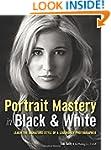 Portrait Mastery in Black & White : L...