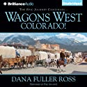 Wagons West Colorado!: Wagons West, Book 7 (       UNABRIDGED) by Dana Fuller Ross Narrated by Phil Gigante
