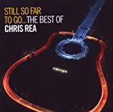 Chris Rea Still So Far To Go - The Best Of Chris Rea