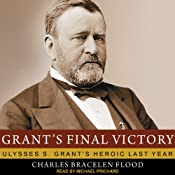 Grant's Final Victory: Ulysses S. Grant's Heroic Last Year | [Charles Bracelen Flood]