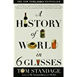 "A History of the World in 6 Glassesvon ""Tom Standage"""
