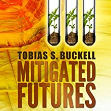 Mitigated Futures (       UNABRIDGED) by Tobias Buckell Narrated by Prentice Onayemi, Jay Snyder, Jeena Yi, Allyson Johnson, Christian Rummel, Jonathan Davis