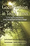 Gods Provision in Tough Times:  An Encouraging Devotional for Women and Men Struggling to Make Ends Meet: 25 True Stories of God s Provision During Unemployment ... and Financial Despair (Daily Devotionals)