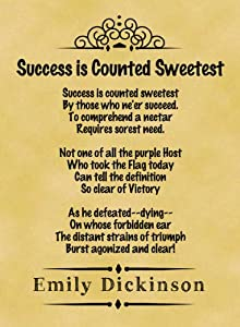 success poem by emily dickinson Success is counted sweetest by emily dickinson success is counted sweetest  this poem basically describes how success is more important and better for people.