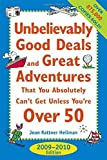 Unbelievably Good Deals and Great Adventures that You Absolutely Can't Get Unless You're Over 50, 2009-2010 (Unbelievably Good Deals & Great ... Absolutely Can't Get Unless You're Over 50) by Heilman, Joan Rattner (2008) Paperback