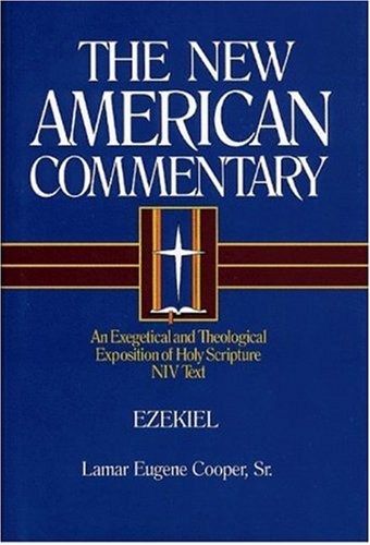 Ezekiel: An Exegetical and Theological Exposition of Holy Scripture (New American Commentary)