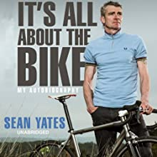 Sean Yates: It's All About the Bike (       UNABRIDGED) by Sean Yates Narrated by Clive Mantle