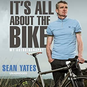 Sean Yates: It's All About the Bike Audiobook