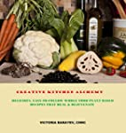 Creative Kitchen Alchemy: Delicious,...