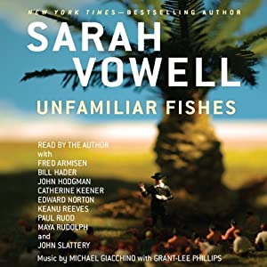 Unfamiliar Fishes | [Sarah Vowell]