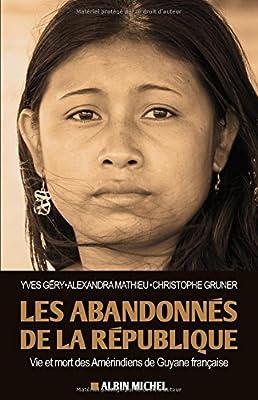 Les abandonnés de la République - Vie et mort des Amérindiens de Guyane française de Alexandra Mathieu - Yves Géry - Christopher Gruner