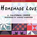 Homemade Love (       UNABRIDGED) by J. California Cooper Narrated by Peter Fernandez, Donna Bailey, Kim Staunton, Susan Spain, Starla Benford