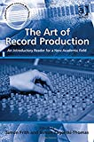 img - for The Art of Record Production: An Introductory Reader for a New Academic Field. Edited by Simon Frith and Simon Zagorski-Thomas (Ashgate Popular and Folk Music) book / textbook / text book