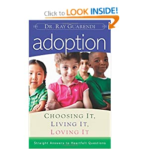 Adoption: Choosing It, Living It, Loving It; Straight Answers to Hearfelt Questions