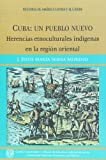 img - for Cuba: un pueblo nuevo. Herencias etnoculturales indigenas en la region oriental (Spanish Edition) book / textbook / text book