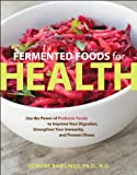 51lw3EyiFZL. SL160  Fermented Foods for Health: Use the Power of Probiotic Foods to Improve Your Digestion, Strengthen Your Immunity, and Prevent Illness