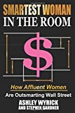 Smartest Woman in the Room: How Affluent Women are Outsmarting Wall Street