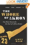 The Whore Of Akron: One Man's Search...