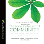 The Good and Beautiful Community: Following the Spirit, Extending Grace, Demonstrating Love (Apprentice Series, Book 3) | James Bryan Smith