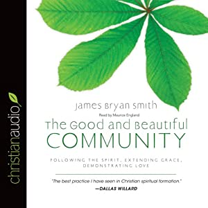 The Good and Beautiful Community: Following the Spirit, Extending Grace, Demonstrating Love (Apprentice Series, Book 3) | [James Bryan Smith]