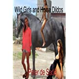 Wild Girls and Horse Dildos ~ Peter de Sade