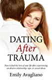 Dating After Trauma: How to find the love of your life after experiencing an abusive relationship, rape, or sexual abuse
